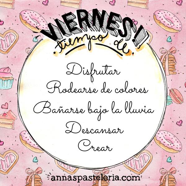 Viernes www.annaspasteleria.com