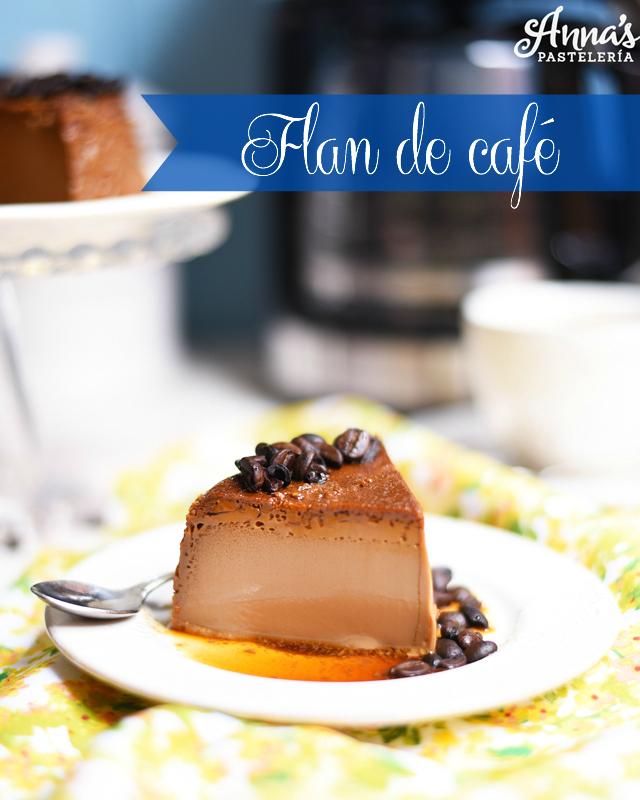 Flan o quesillo de café, una receta super facil y deliciosa de Anaisa Lopez de annas pasteleria - coffee flan recipe from www.annaspasteleria.com